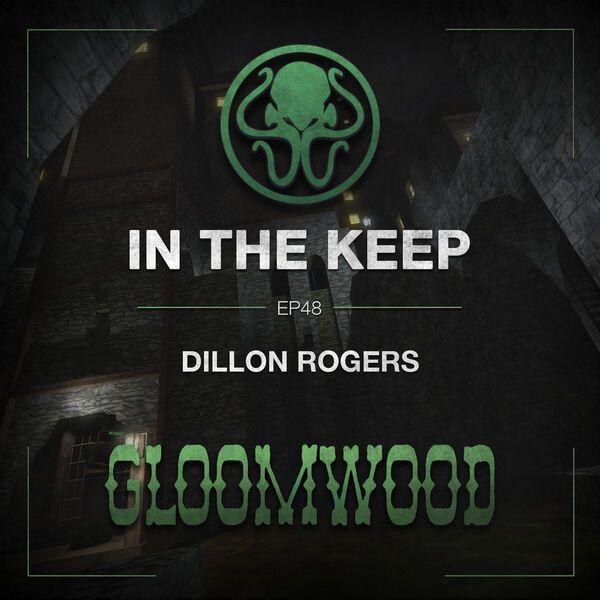 In The Keep Podcast - #48 Dillon Rogers (Gloomwood)
