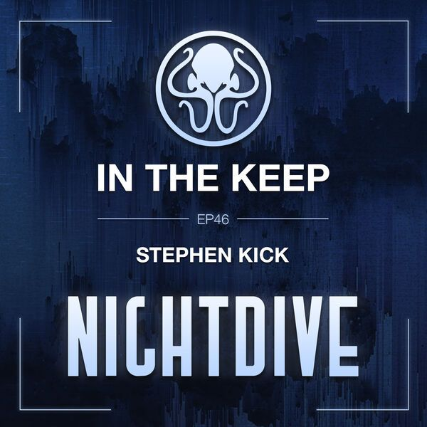 In The Keep Podcast - #46 Stephen Kick (Nightdive Studios)