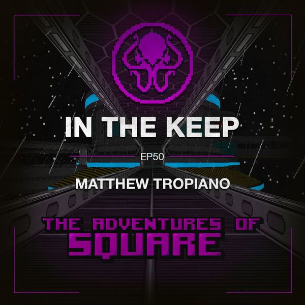 In The Keep Podcast - #50 Matt Tropiano (The Adventures of Square & Doombringer)