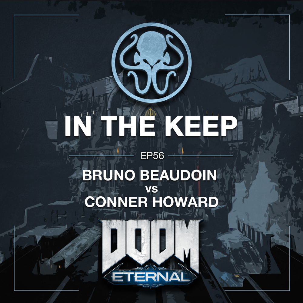 In The Keep Podcast - #56 Conner Howard & Bruno Beaudoin (The Great Doom Eternal Debate)