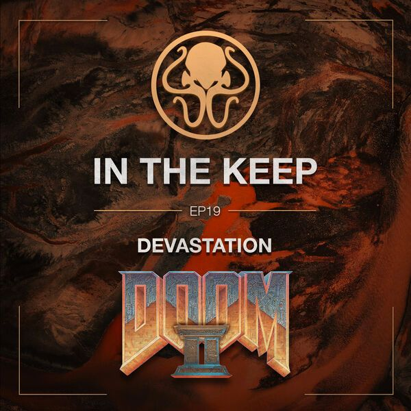 In The Keep Podcast - #19 DevastatioN (Doom 2 Pro)