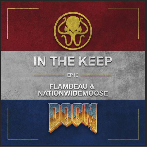 In The Keep Podcast- #12 TALKING DOOM w/ Flambeau (ZDaemon) & NationwideMoose (USQC)