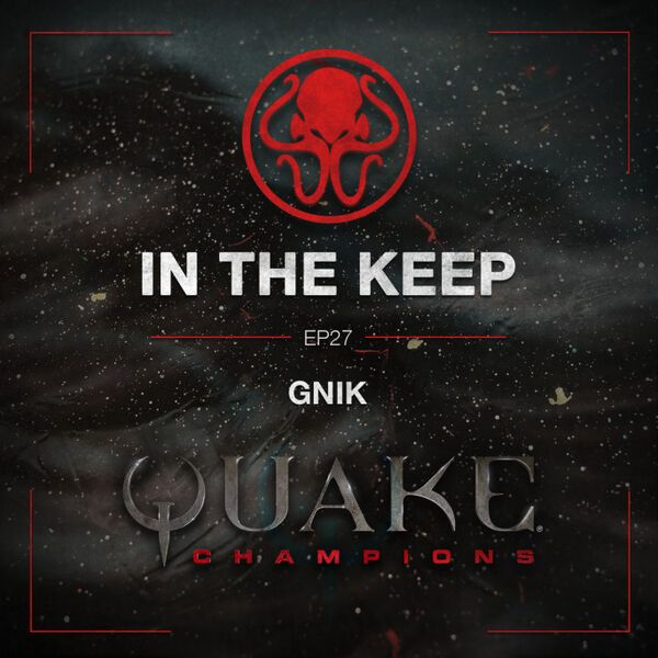 In The Keep Podcast - #27 GNiK (Quake Champions Pro)