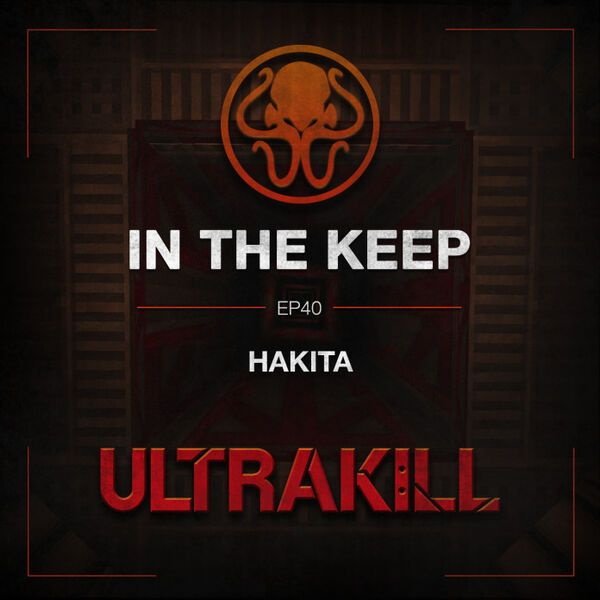 In The Keep Podcast - #40 Hakita (ULTRAKILL)