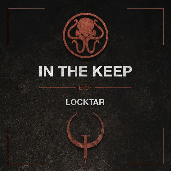 In The Keep Podcast - #07 LocKtar (QuakeWorld Pro)