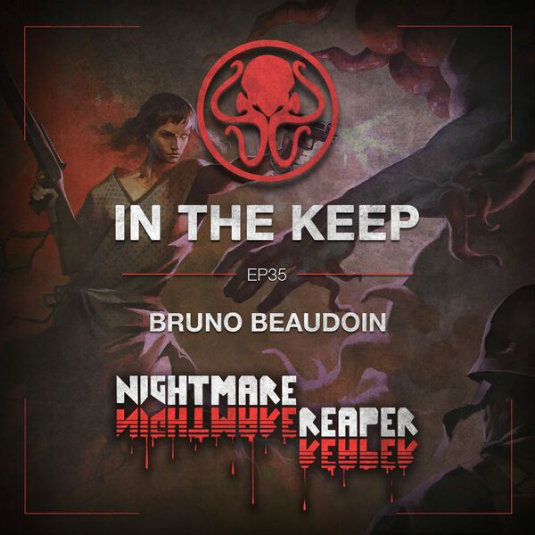 In The Keep Podcast - #35 Bruno Beaudoin (Nightmare Reaper)