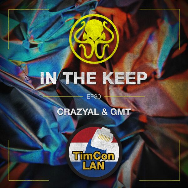 In The Keep Podcast - #30 CrazyAl & GMT (TimConLAN)