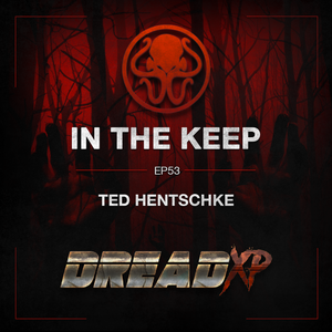 In The Keep Podcast - #53 Ted Hentschke (Dread X Collection)