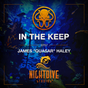 "In The Keep Podcast - #57 James ""Quasar"" Haley (Nightdive Studios)"