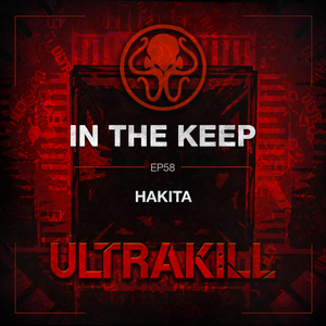 In The Keep Podcast - #58 Hakita Returns (ULTRAKILL)