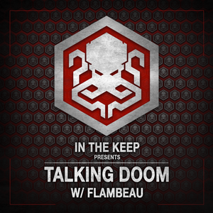 In The Keep Podcast – TALKING DOOM w/ Flambeau & Animal